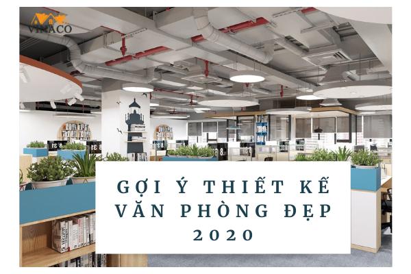 Gợi ý một số mẫu thiết kế văn phòng đẹp năm 2020